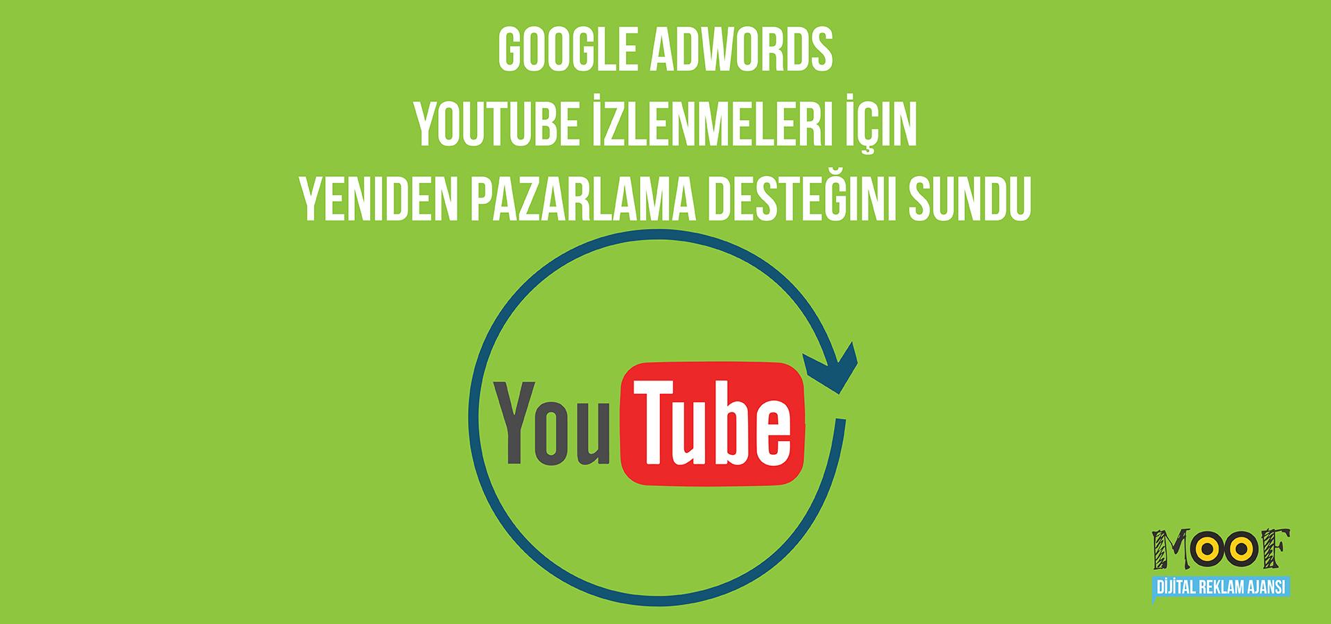 Google AdWords YouTube İzlenmeleri İçin Yeniden Pazarlama Desteğini Sundu