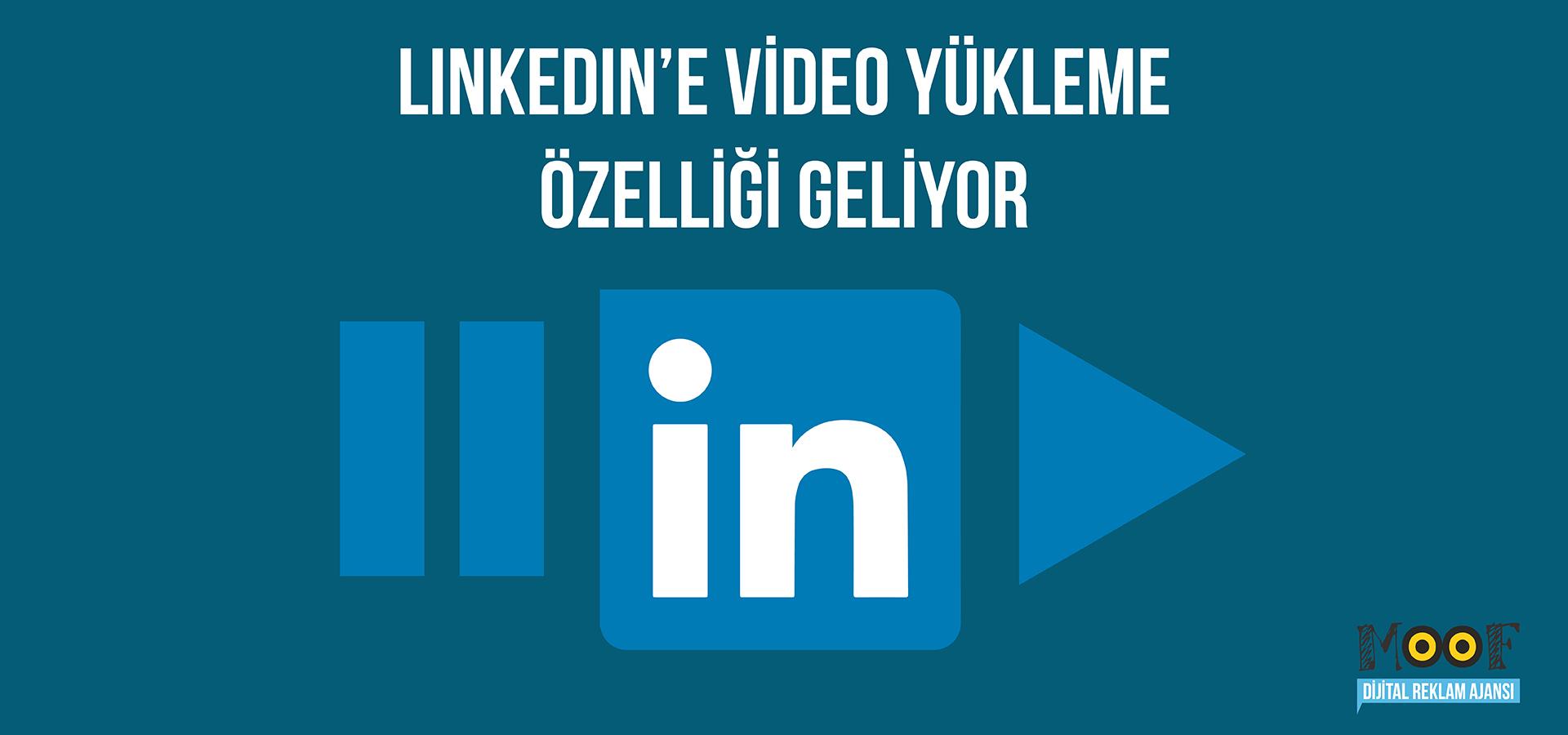 LinkedIn'e Video Yükleme Özelliği Geliyor